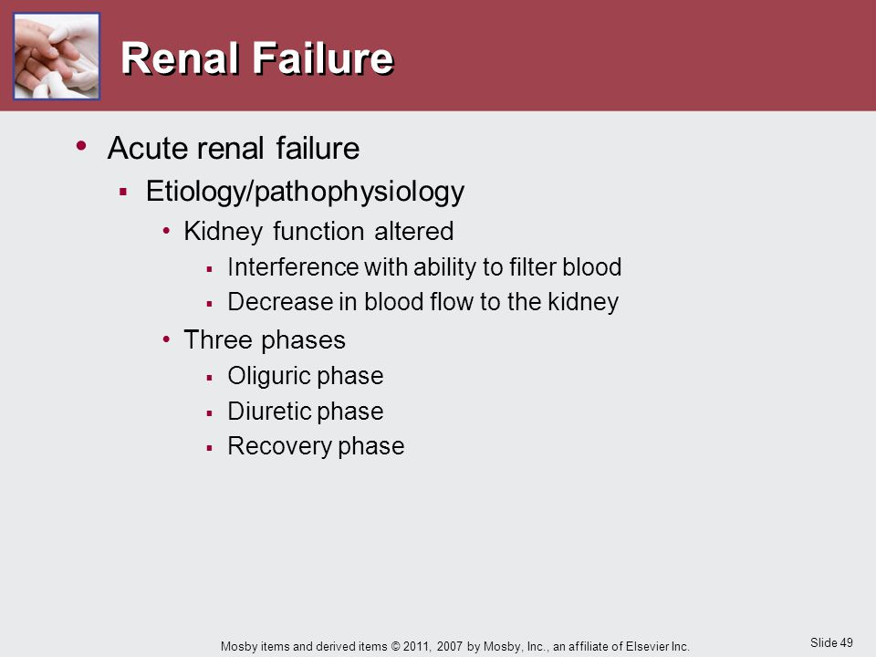 Slide 49 Mosby items and derived items © 2011, 2007 by Mosby, Inc., an affiliate of Elsevier Inc. Renal Failure Acute renal failure  Etiology/pathoph
