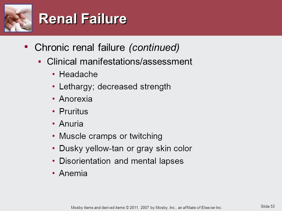 Slide 53 Mosby items and derived items © 2011, 2007 by Mosby, Inc., an affiliate of Elsevier Inc. Renal Failure Chronic renal failure (continued)  Cl