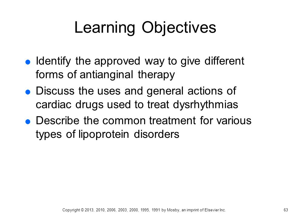 Learning Objectives  Identify the approved way to give different forms of antianginal therapy  Discuss the uses and general actions of cardiac drugs