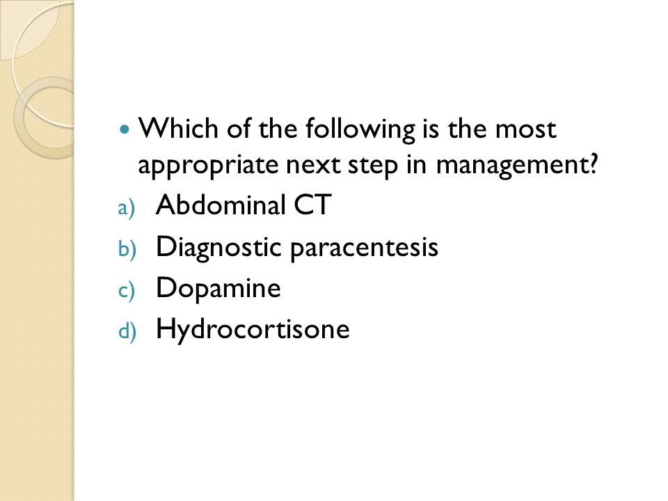 Which of the following is the most appropriate next step in management.
