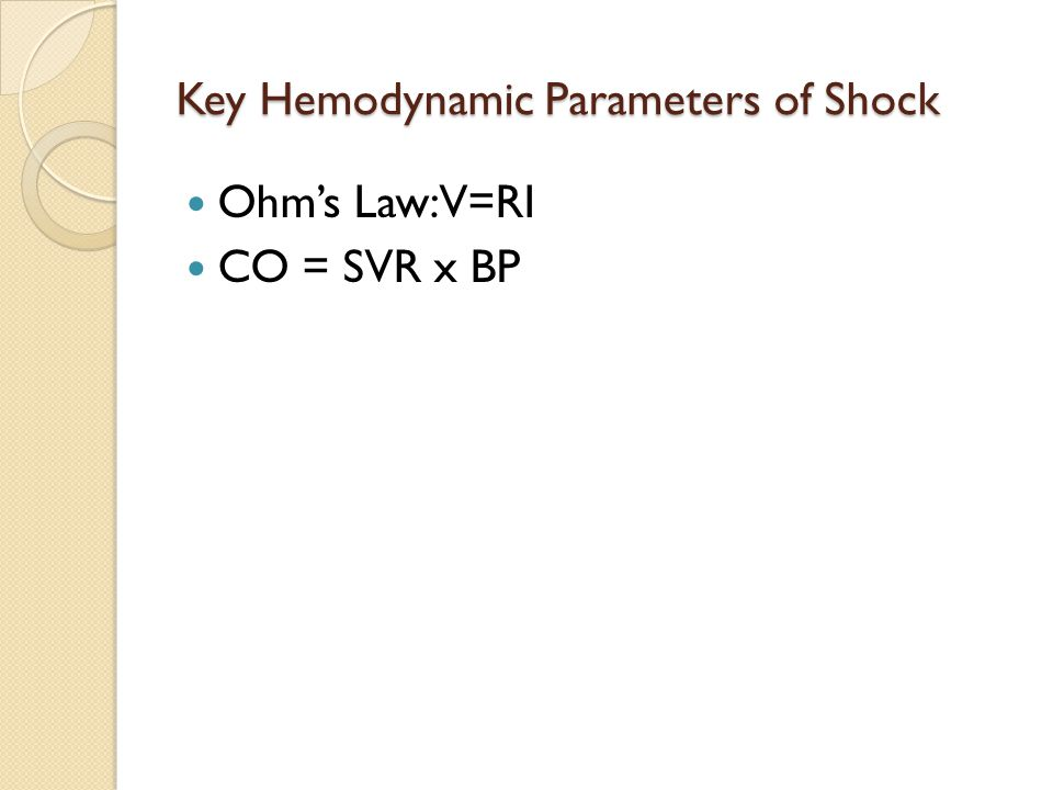 Key Hemodynamic Parameters of Shock Ohm's Law: V=RI CO = SVR x BP