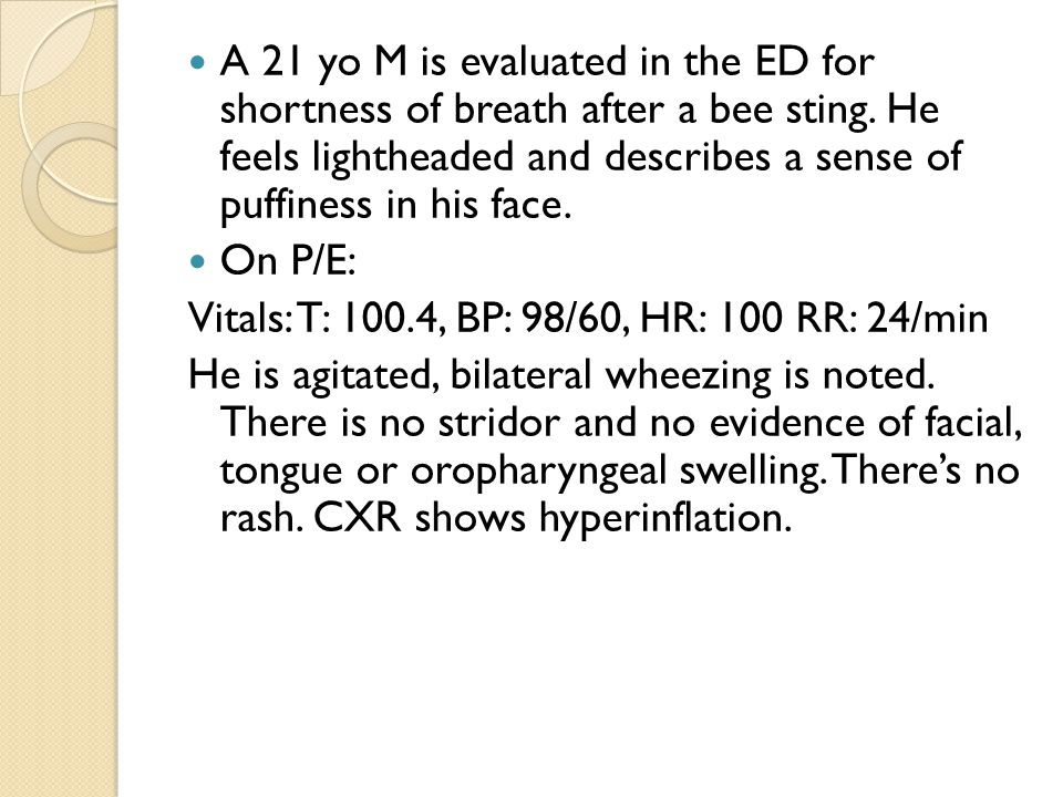 A 21 yo M is evaluated in the ED for shortness of breath after a bee sting.