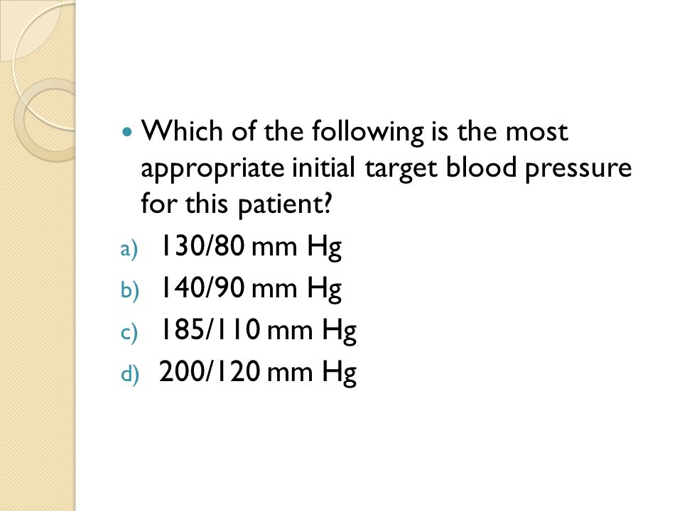 Which of the following is the most appropriate initial target blood pressure for this patient.