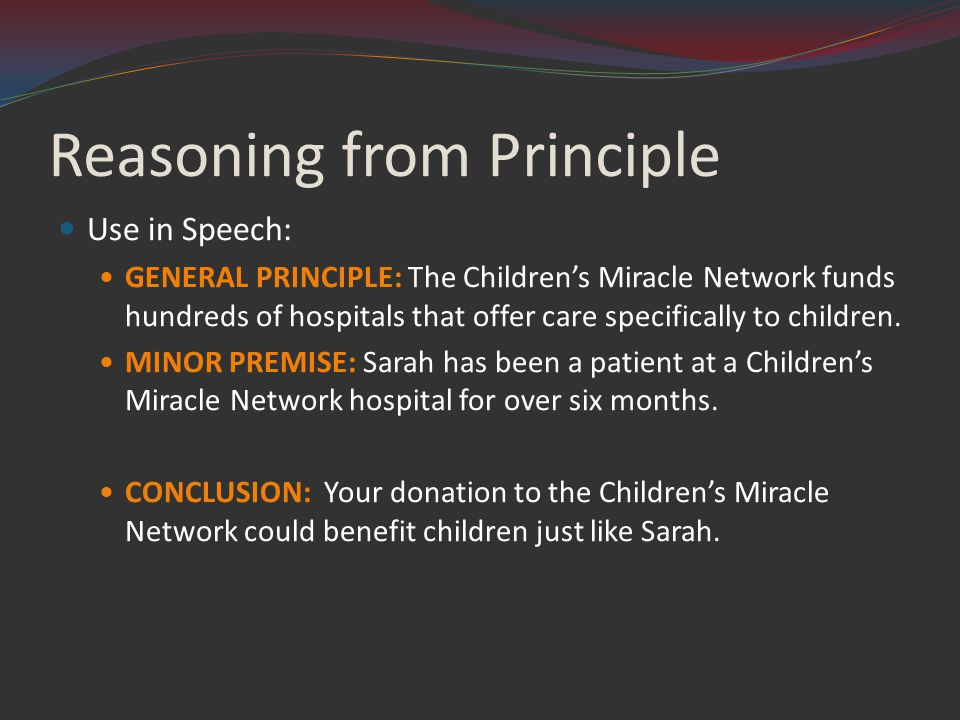 Reasoning from Principle Use in Speech: GENERAL PRINCIPLE: The Children's Miracle Network funds hundreds of hospitals that offer care specifically to children.