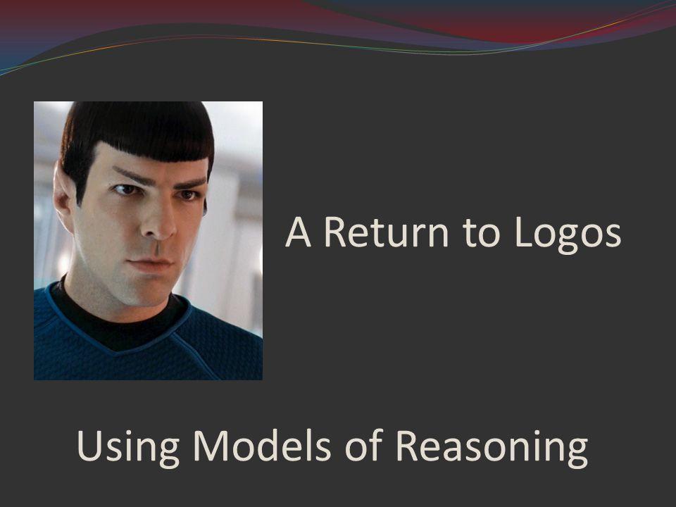 Using Models of Reasoning A Return to Logos