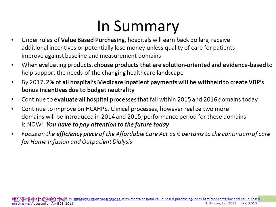 33 In Summary Under rules of Value Based Purchasing, hospitals will earn back dollars, receive additional incentives or potentially lose money unless
