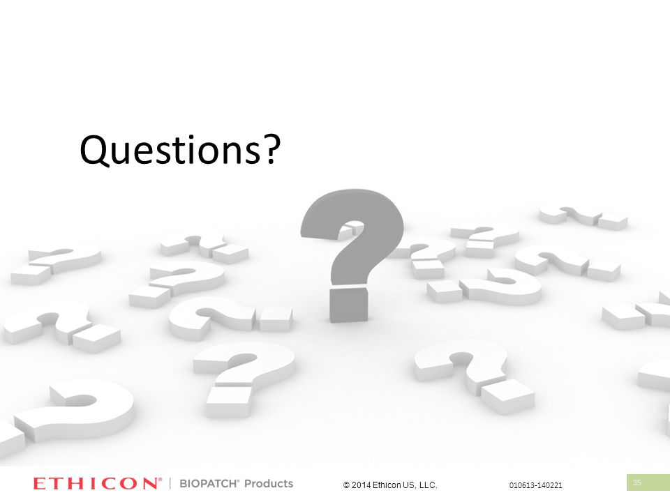 35 Questions? © 2014 Ethicon US, LLC. 010613-140221