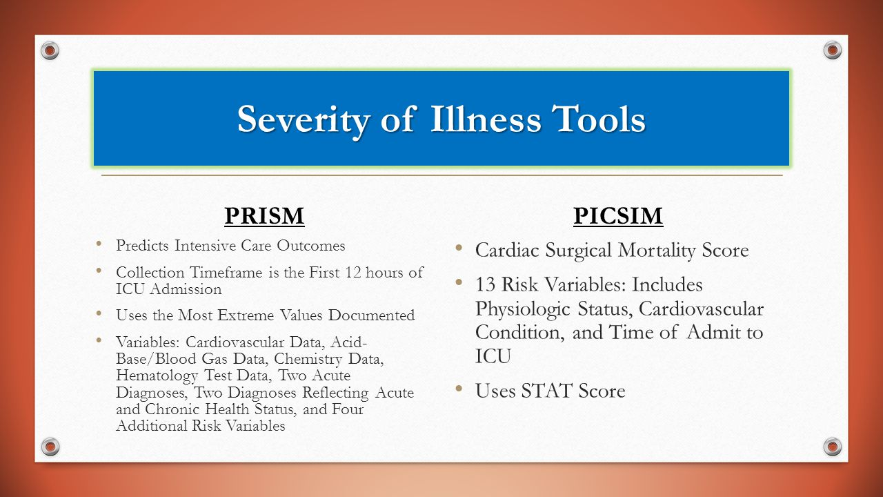 Severity of Illness Tools PRISM Predicts Intensive Care Outcomes Collection Timeframe is the First 12 hours of ICU Admission Uses the Most Extreme Val