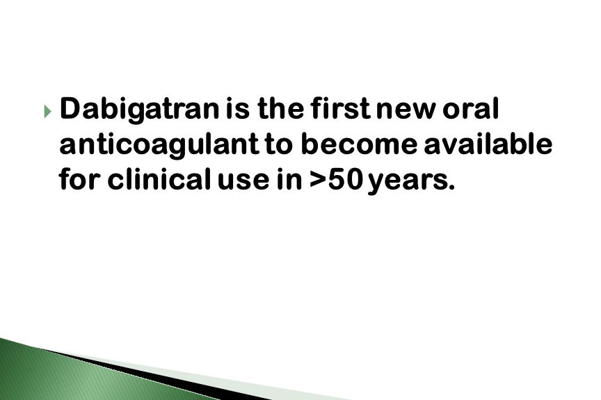  Dabigatran is the first new oral anticoagulant to become available for clinical use in >50 years.