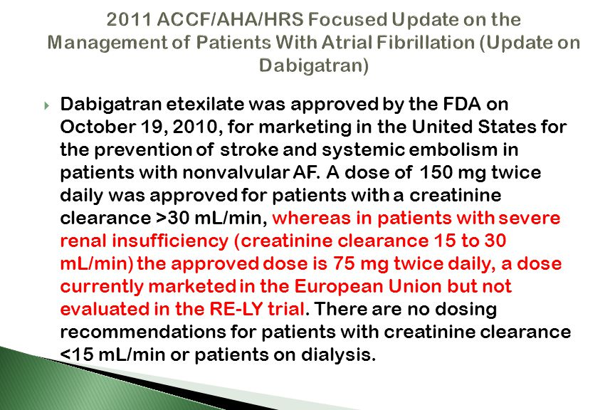  Dabigatran etexilate was approved by the FDA on October 19, 2010, for marketing in the United States for the prevention of stroke and systemic embol