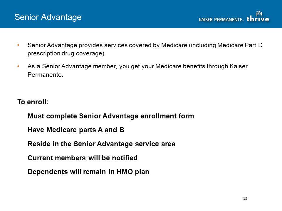 Senior Advantage provides services covered by Medicare (including Medicare Part D prescription drug coverage).
