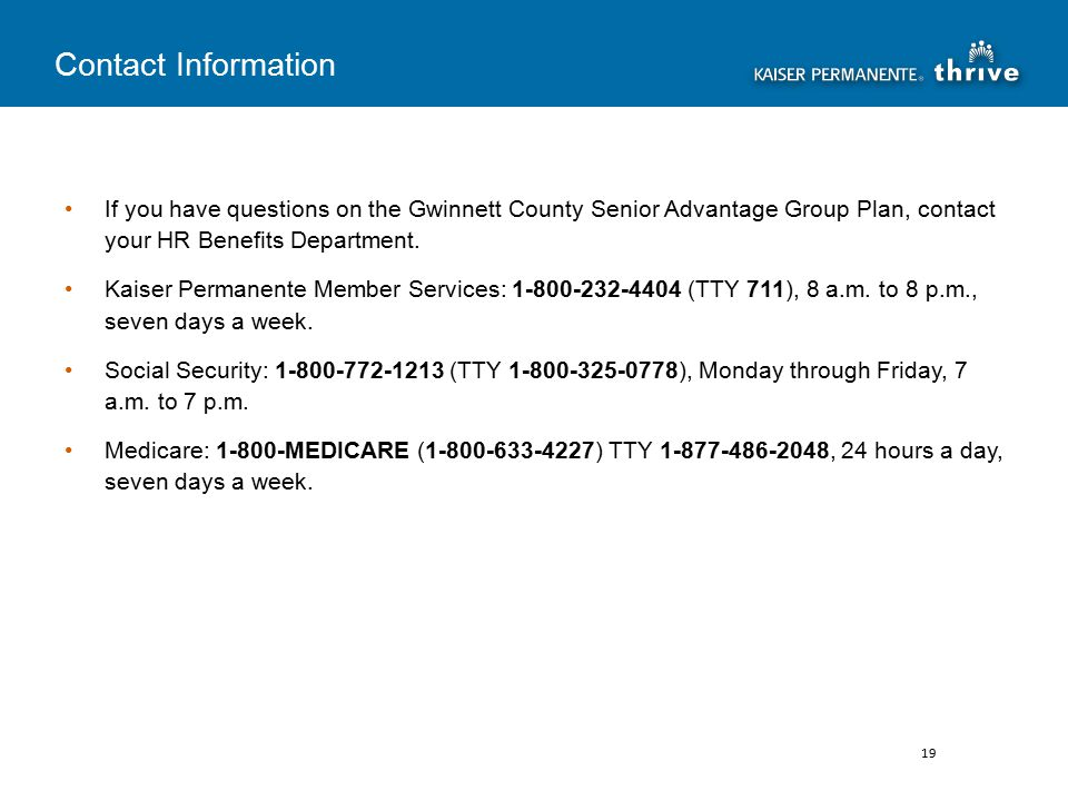 If you have questions on the Gwinnett County Senior Advantage Group Plan, contact your HR Benefits Department.
