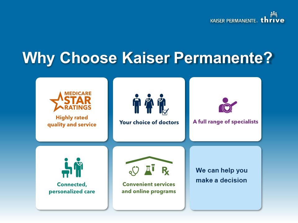 Why Choose Kaiser Permanente We can help you make a decision