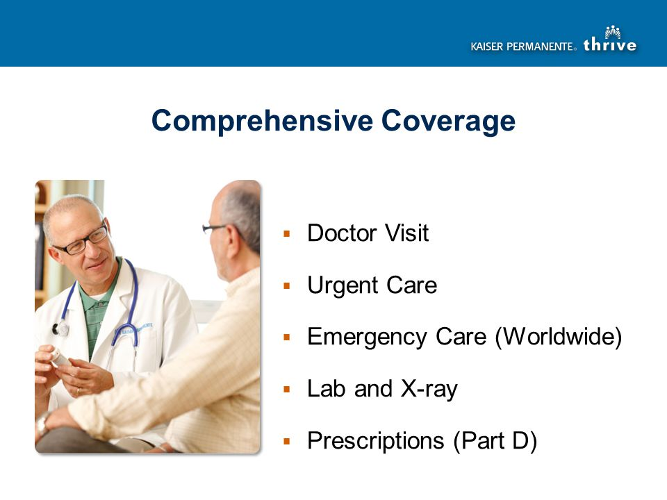  Doctor Visit  Urgent Care  Emergency Care (Worldwide)  Lab and X-ray  Prescriptions (Part D) Comprehensive Coverage