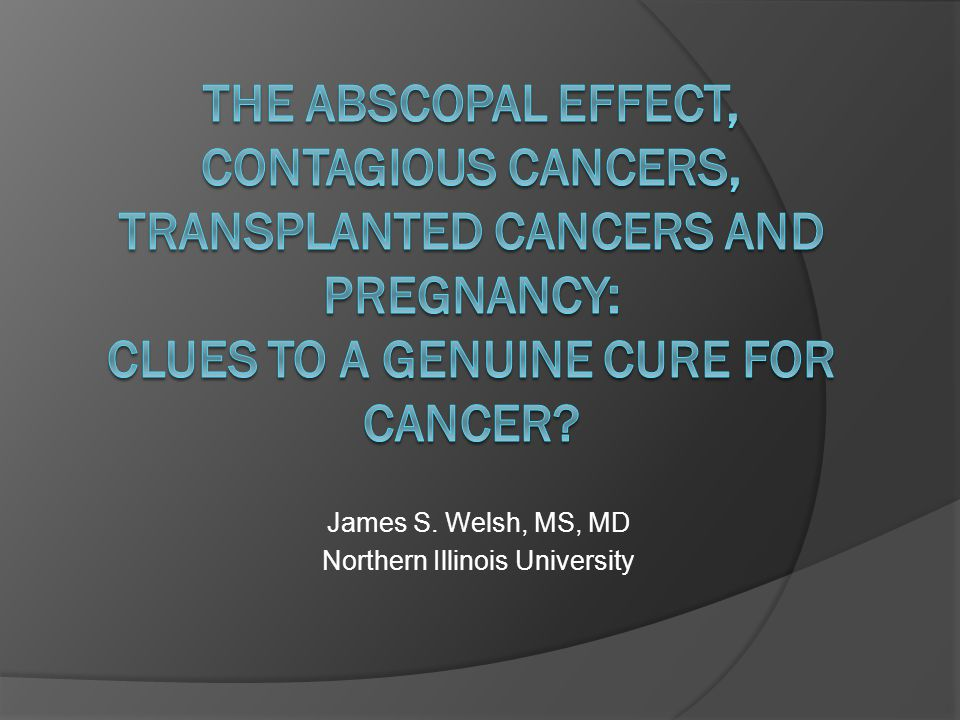 Curious clues  Contagious cancers – should not occur  Transplanted cancers – should not thrive  Surrogate pregnancies – should not be possible  Gestational trophoblastic neoplasia – should not exist