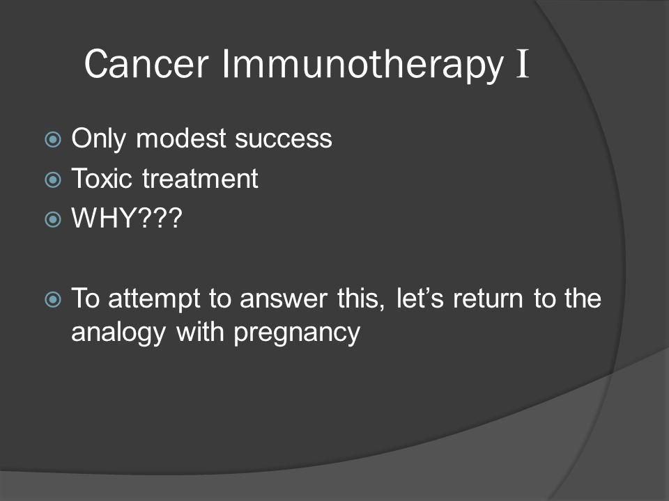 Cancer Immunotherapy I  Only modest success  Toxic treatment  WHY .
