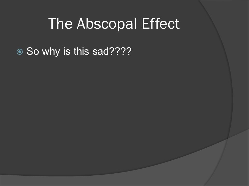 The Abscopal Effect  So why is this sad