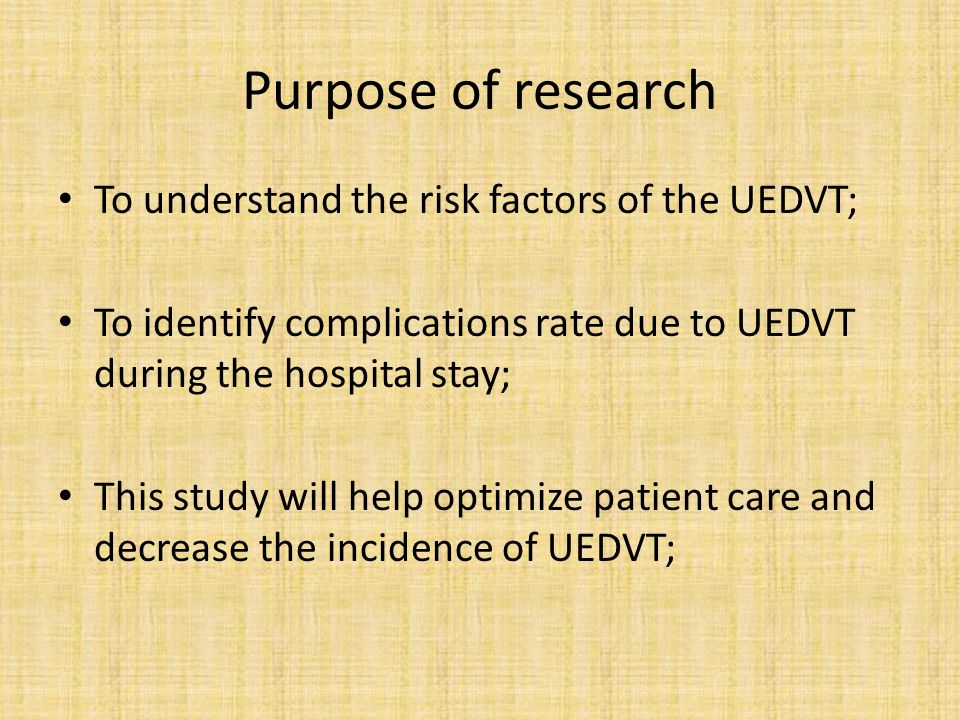Purpose of research To understand the risk factors of the UEDVT; To identify complications rate due to UEDVT during the hospital stay; This study will help optimize patient care and decrease the incidence of UEDVT;