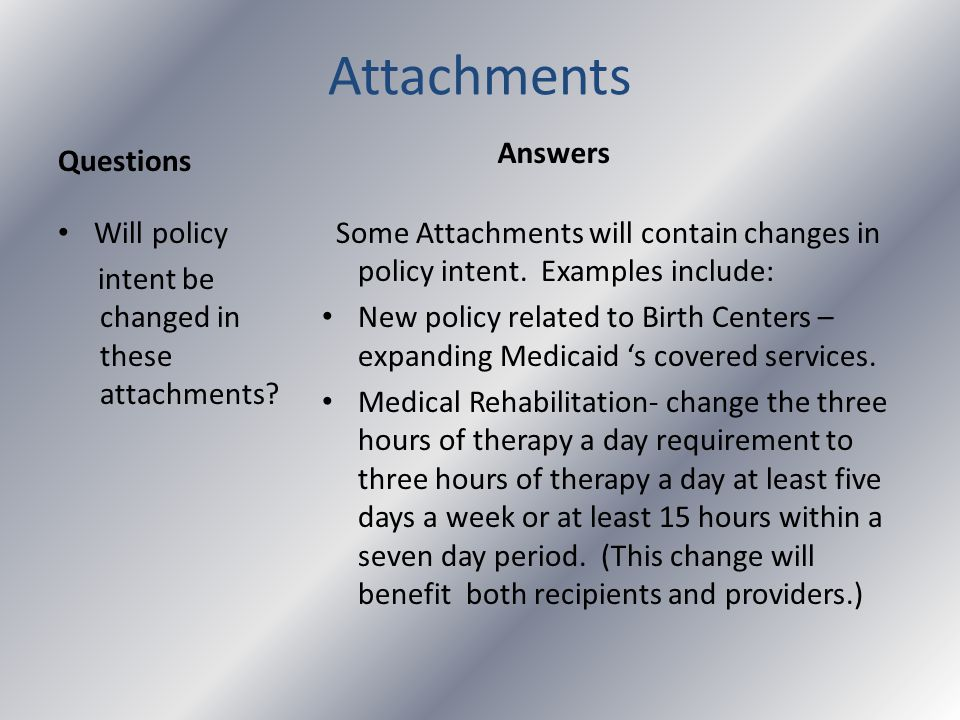 Attachments Questions Will policy intent be changed in these attachments.