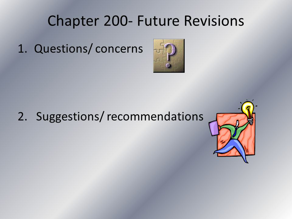 Chapter 200- Future Revisions 1.Questions/ concerns 2. Suggestions/ recommendations