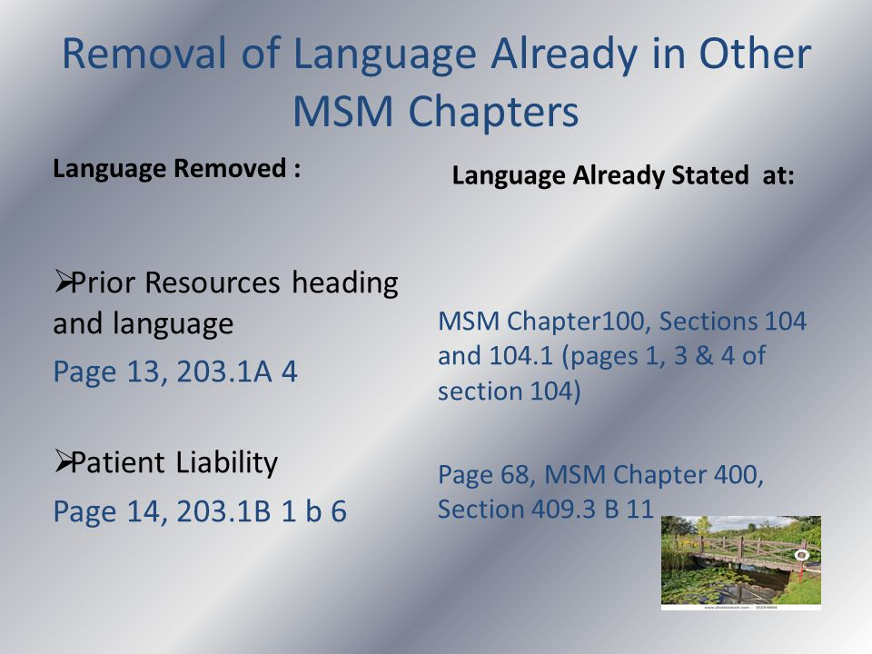 Removal of Language Already in Other MSM Chapters Language Removed :  Prior Resources heading and language Page 13, 203.1A 4  Patient Liability Page 14, 203.1B 1 b 6 Language Already Stated at: MSM Chapter100, Sections 104 and 104.1 (pages 1, 3 & 4 of section 104) Page 68, MSM Chapter 400, Section 409.3 B 11