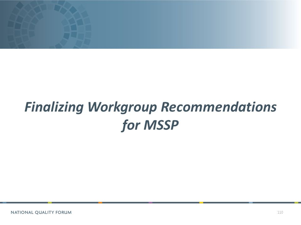 110 Finalizing Workgroup Recommendations for MSSP