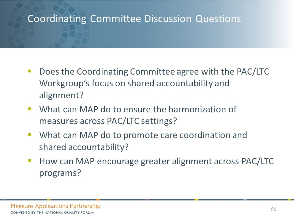Coordinating Committee Discussion Questions  Does the Coordinating Committee agree with the PAC/LTC Workgroup's focus on shared accountability and alignment.