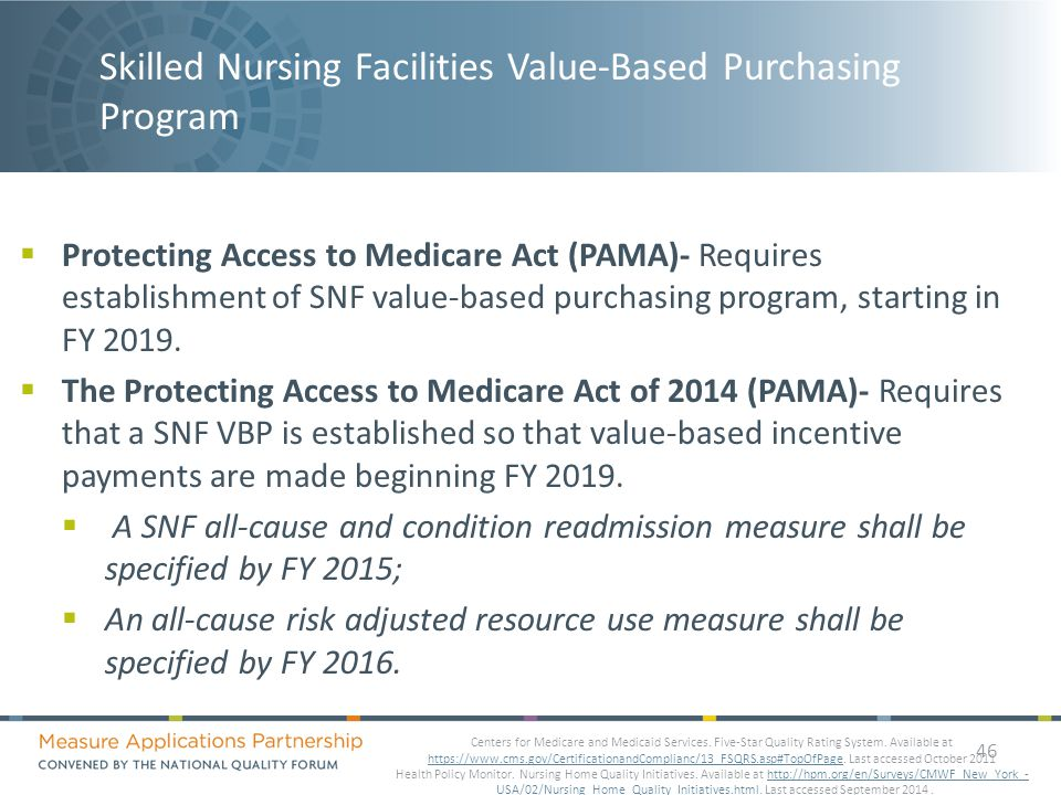 Skilled Nursing Facilities Value-Based Purchasing Program  Protecting Access to Medicare Act (PAMA)- Requires establishment of SNF value-based purchasing program, starting in FY 2019.