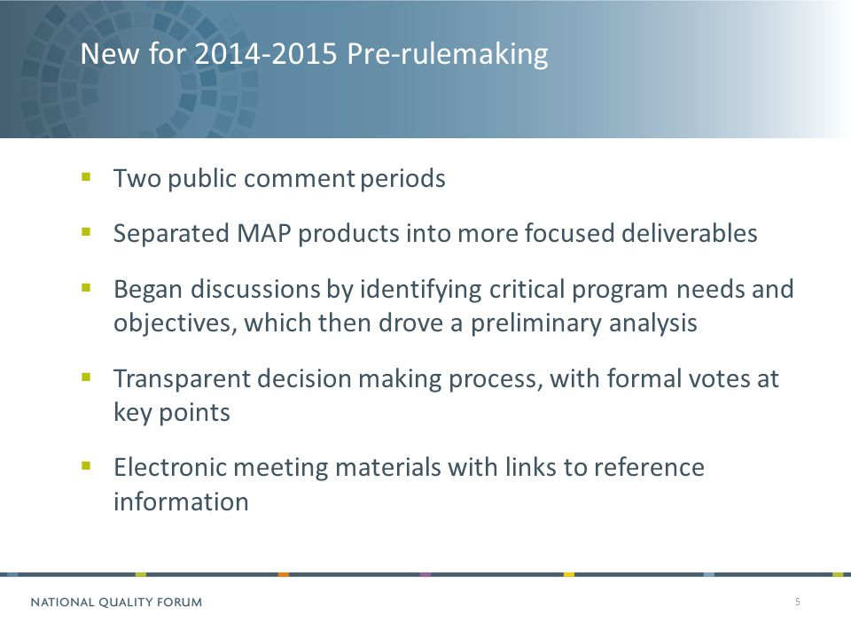 New for 2014-2015 Pre-rulemaking 5  Two public comment periods  Separated MAP products into more focused deliverables  Began discussions by identifying critical program needs and objectives, which then drove a preliminary analysis  Transparent decision making process, with formal votes at key points  Electronic meeting materials with links to reference information