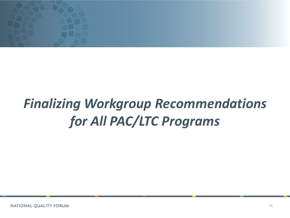 55 Finalizing Workgroup Recommendations for All PAC/LTC Programs