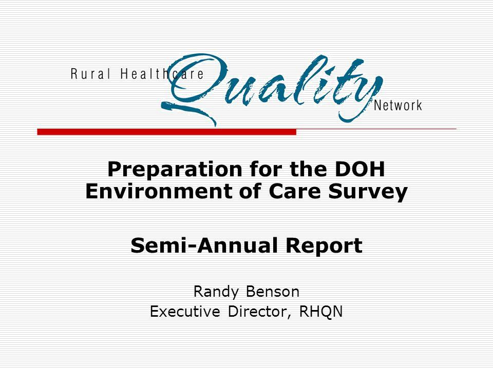 Preparation for the DOH Environment of Care Survey Semi-Annual Report Randy Benson Executive Director, RHQN