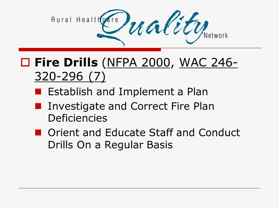  Fire Drills (NFPA 2000, WAC 246- 320-296 (7) Establish and Implement a Plan Investigate and Correct Fire Plan Deficiencies Orient and Educate Staff
