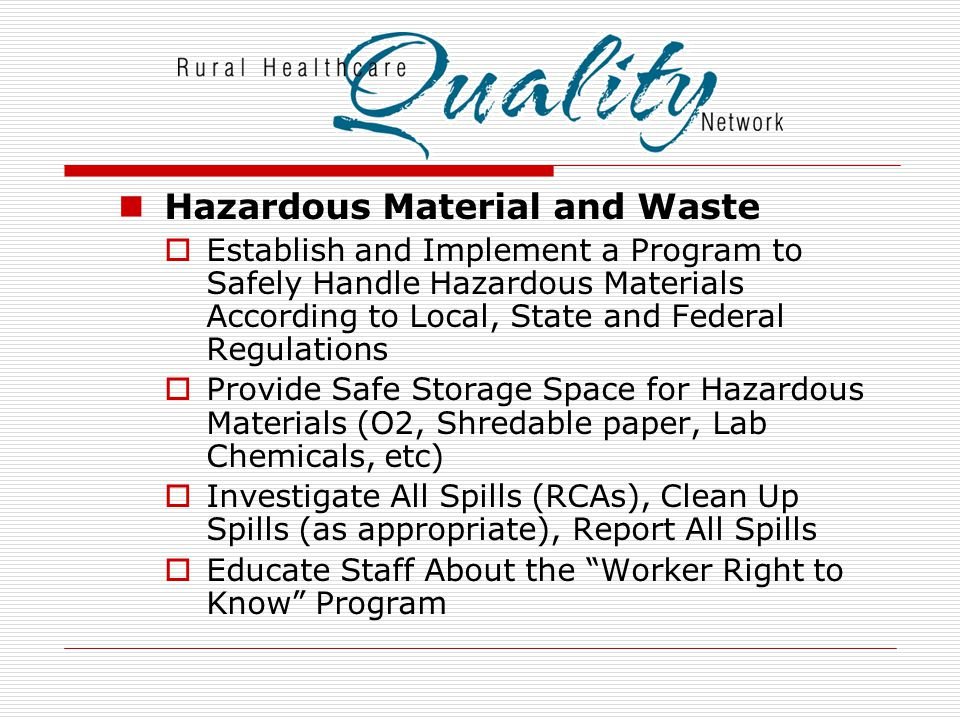 Hazardous Material and Waste  Establish and Implement a Program to Safely Handle Hazardous Materials According to Local, State and Federal Regulation