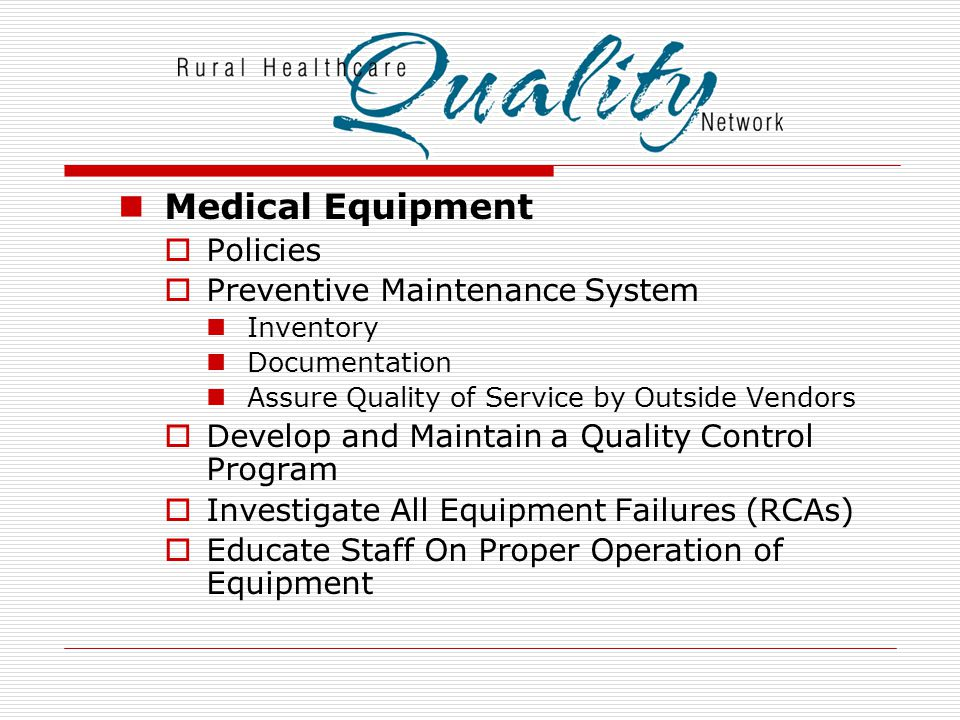 Medical Equipment  Policies  Preventive Maintenance System Inventory Documentation Assure Quality of Service by Outside Vendors  Develop and Mainta
