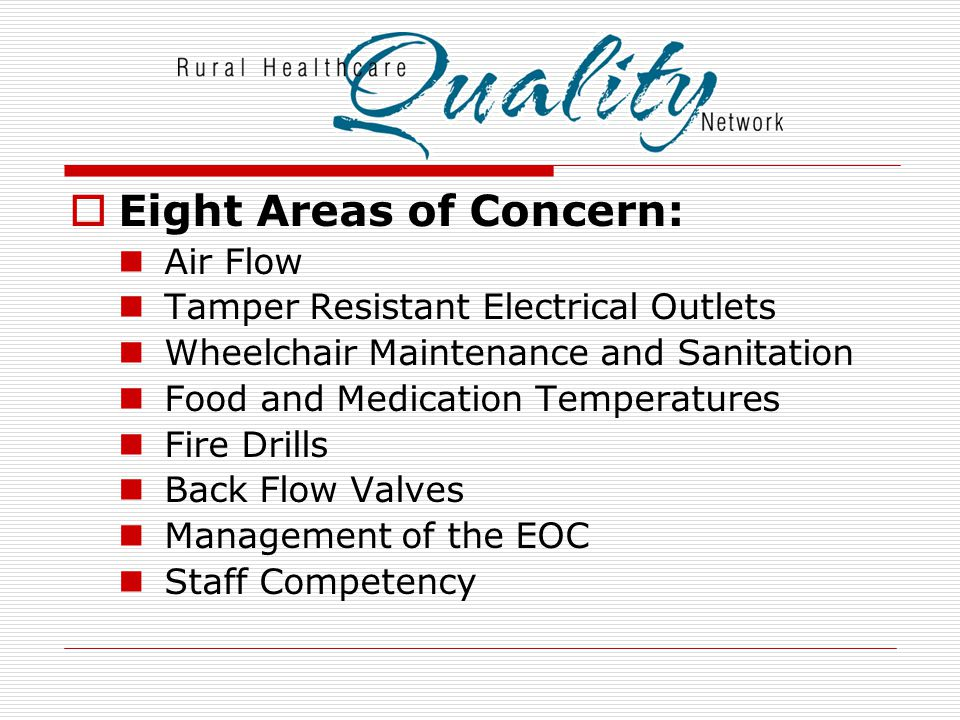  Eight Areas of Concern: Air Flow Tamper Resistant Electrical Outlets Wheelchair Maintenance and Sanitation Food and Medication Temperatures Fire Dri