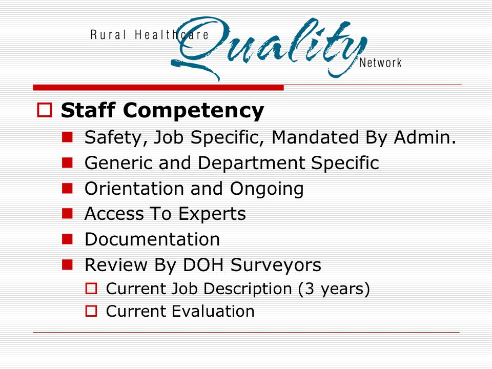  Staff Competency Safety, Job Specific, Mandated By Admin. Generic and Department Specific Orientation and Ongoing Access To Experts Documentation Re