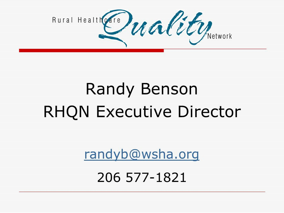 Randy Benson RHQN Executive Director randyb@wsha.org 206 577-1821