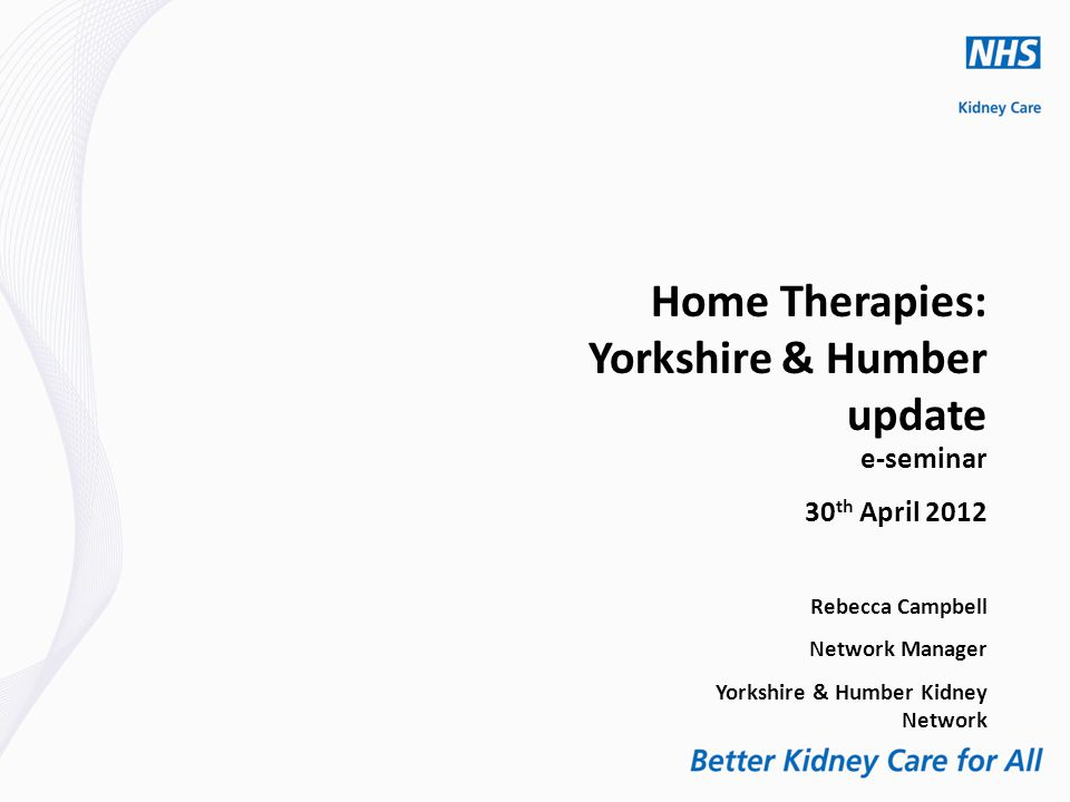  Develop a regional service to improve access and facilitate the development of Home Therapies ◦ Increasing patient numbers for home dialysis ◦ Shared decision making ◦ Review and Improve Education