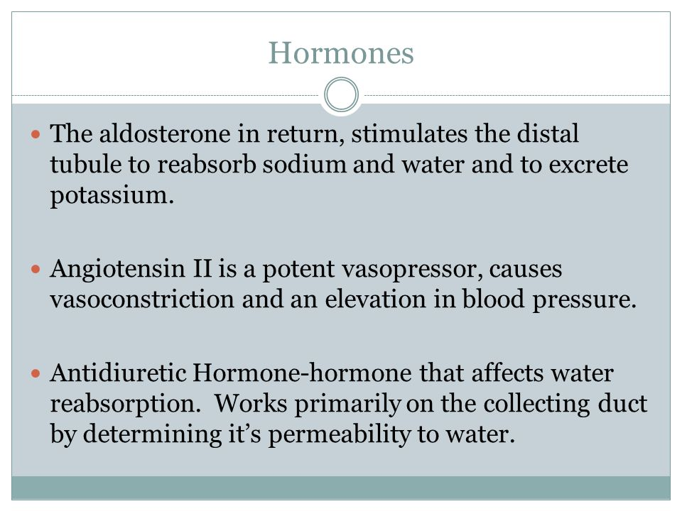 Hormones The aldosterone in return, stimulates the distal tubule to reabsorb sodium and water and to excrete potassium.