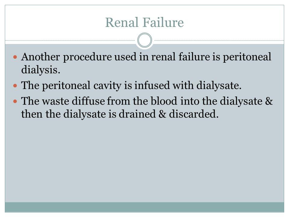 Renal Failure Another procedure used in renal failure is peritoneal dialysis.