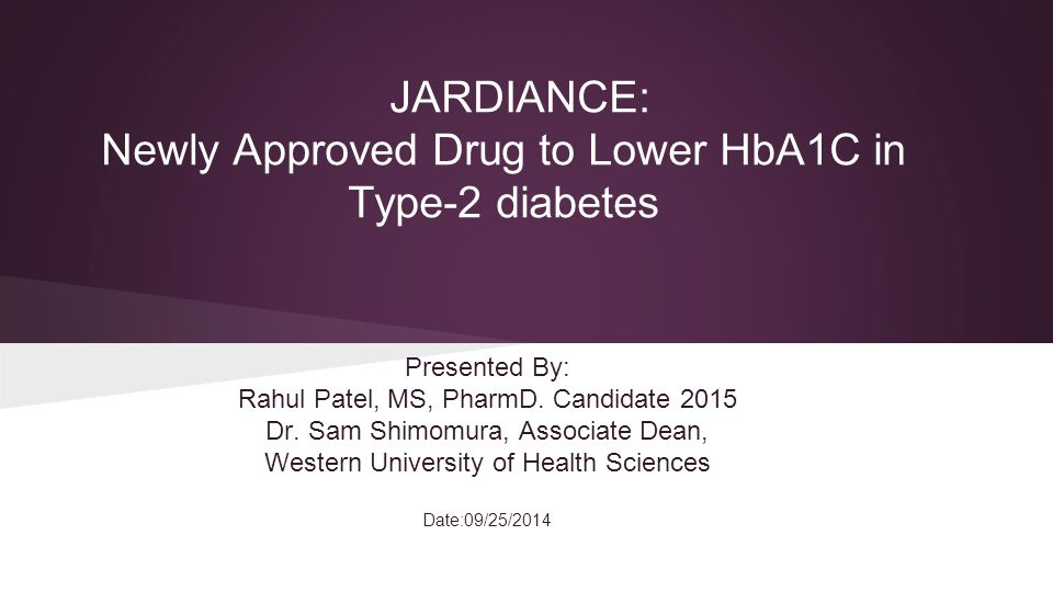 JARDIANCE: Newly Approved Drug to Lower HbA1C in Type-2 diabetes Presented By: Rahul Patel, MS, PharmD.