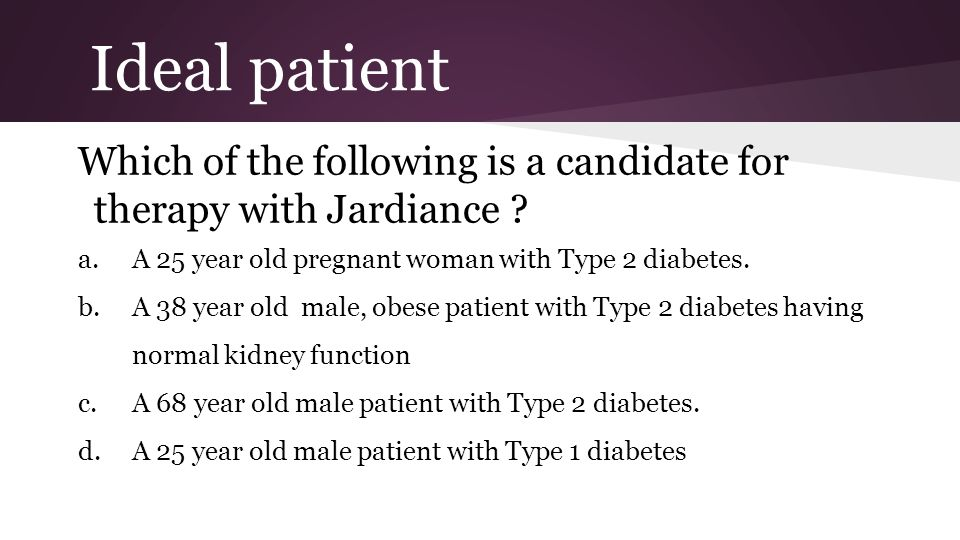 Ideal patient Which of the following is a candidate for therapy with Jardiance .