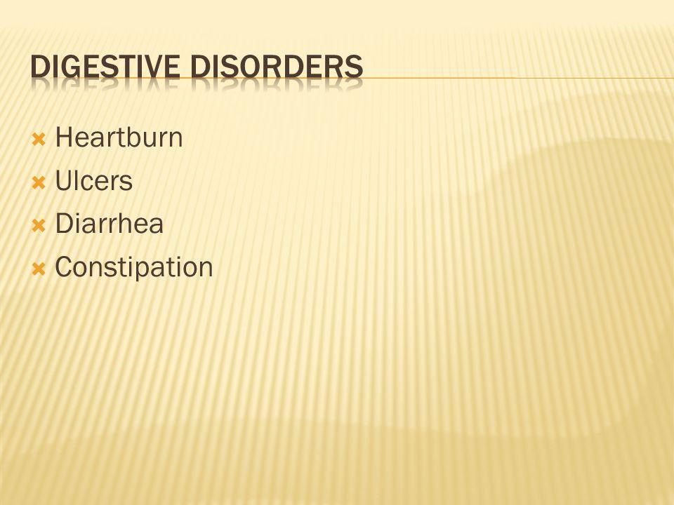  Heartburn  Ulcers  Diarrhea  Constipation