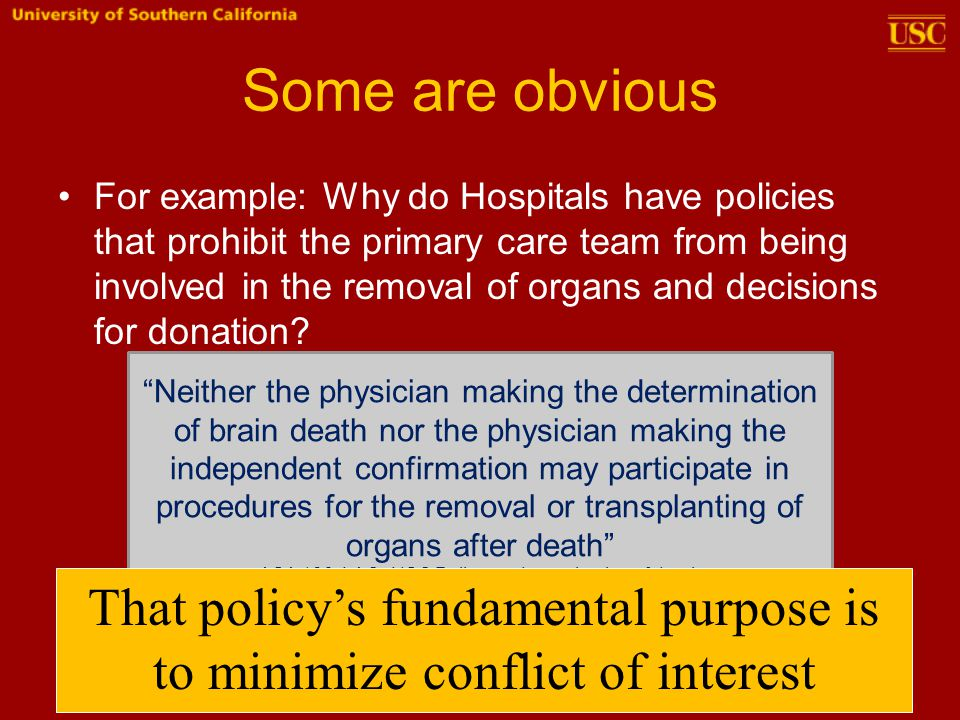 Some are obvious For example: Why do Hospitals have policies that prohibit the primary care team from being involved in the removal of organs and deci