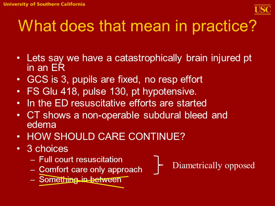 What does that mean in practice? Lets say we have a catastrophically brain injured pt in an ER GCS is 3, pupils are fixed, no resp effort FS Glu 418,