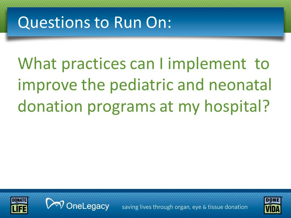 What practices can I implement to improve the pediatric and neonatal donation programs at my hospital? Questions to Run On: