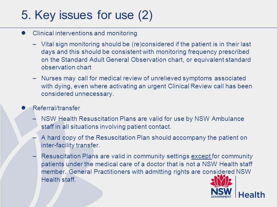 5. Key issues for use (2) Clinical interventions and monitoring –Vital sign monitoring should be (re)considered if the patient is in their last days a