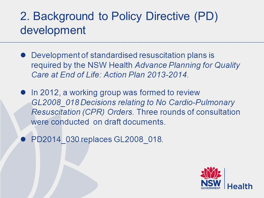 2. Background to Policy Directive (PD) development Development of standardised resuscitation plans is required by the NSW Health Advance Planning for