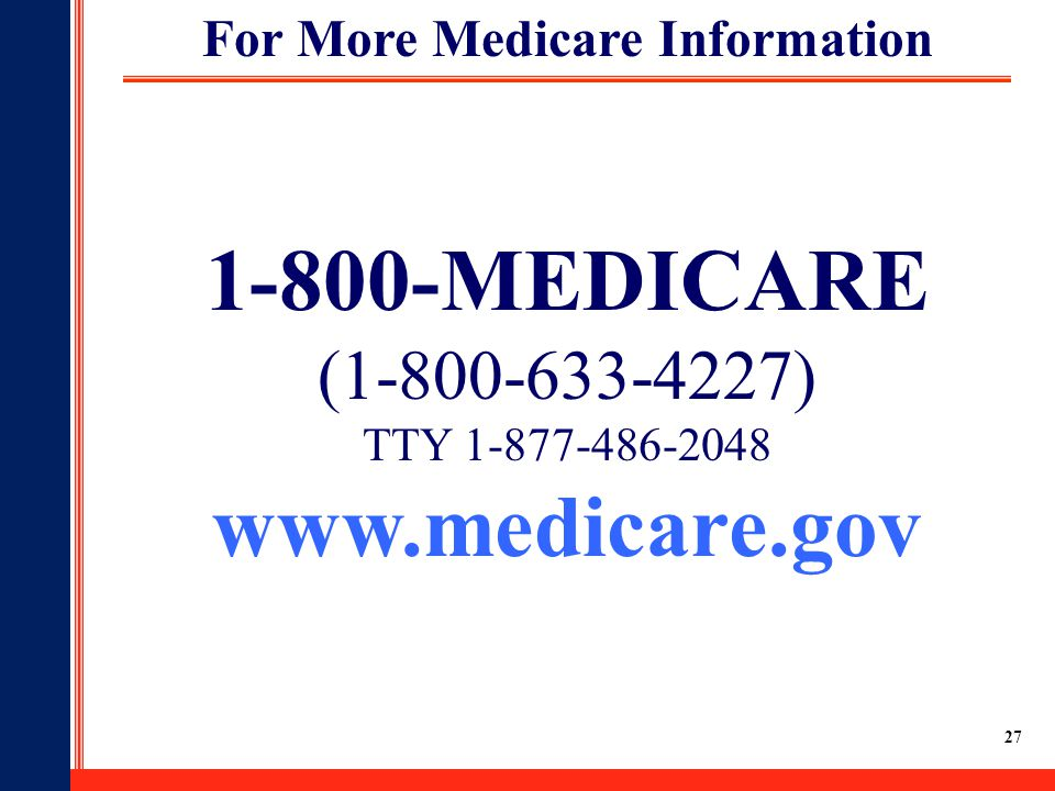 27 For More Medicare Information 1-800-MEDICARE (1-800-633-4227) TTY 1-877-486-2048 www.medicare.gov