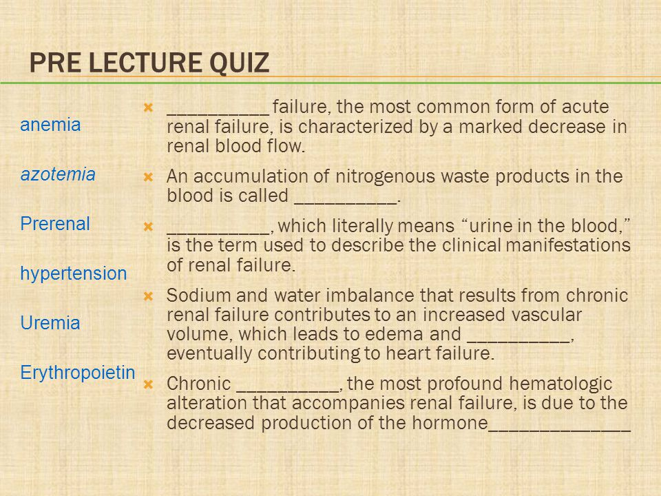 PRE LECTURE QUIZ  __________ failure, the most common form of acute renal failure, is characterized by a marked decrease in renal blood flow.  An ac
